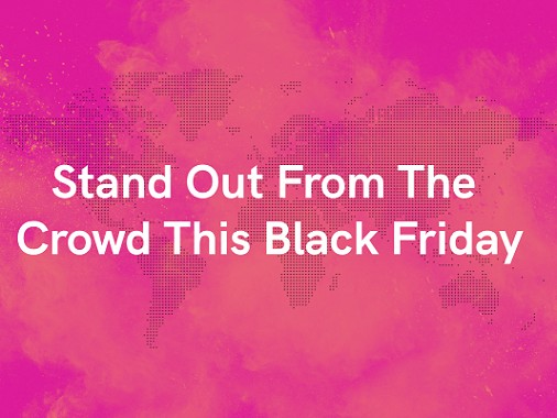 Standing Out From The Crowd This Black Friday