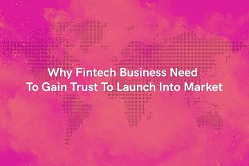 Why Fintech Business' Need To Gain Trust To Launch Into The Market