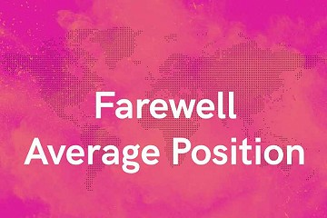 Farewell to Average Position: What It Means For Advertisers