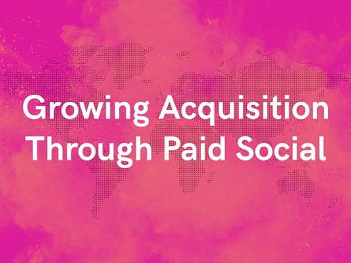 Growing Customer Acquisition Through Paid Social